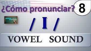 Curso de Ingles - LECCION 8 (Sonido de la vocal / I / ) - Pronunciation of vowel sounds /I/ & /i/