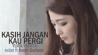 Video Kasih Jangan Kau Pergi-Yura Yunita (Eclat ft Andri Guitara, Cindy The Fannie) download MP3, 3GP, MP4, WEBM, AVI, FLV Desember 2017