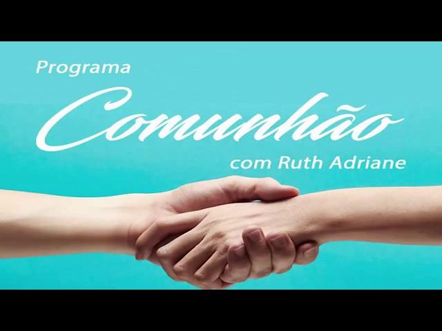 Programa Comunhão com Ruth Adriane 2º