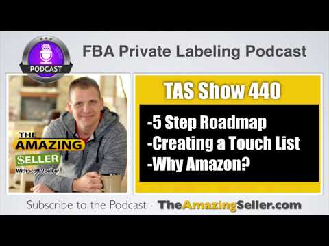 Pt 1 - 5 Step Roadmap Series to Launch Private Label Products on Amazon TAS 440: The Amazing Seller