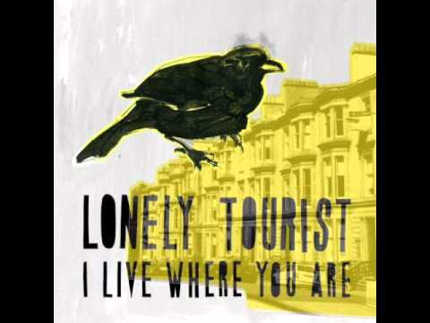 Lonely Tourist - I Live Where You Are
