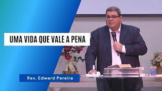 UMA VIDA QUE VALE A PENA - Rev. Edward Pereira
