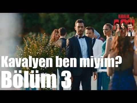 Kiralık Aşk 3. Bölüm - Kavalyen Ben Miyim