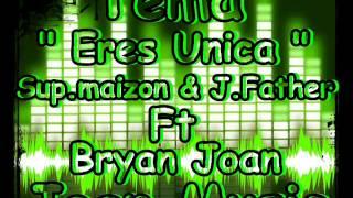 Sup.maizon & J.Father Ft Bryan Joan - Eres Unica ♪♪