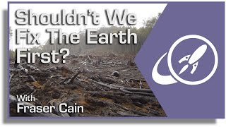 Shouldn't We Fix the Earth First?