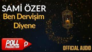 Sami Özer - Ben Dervişim Diyene ( Official Audio )