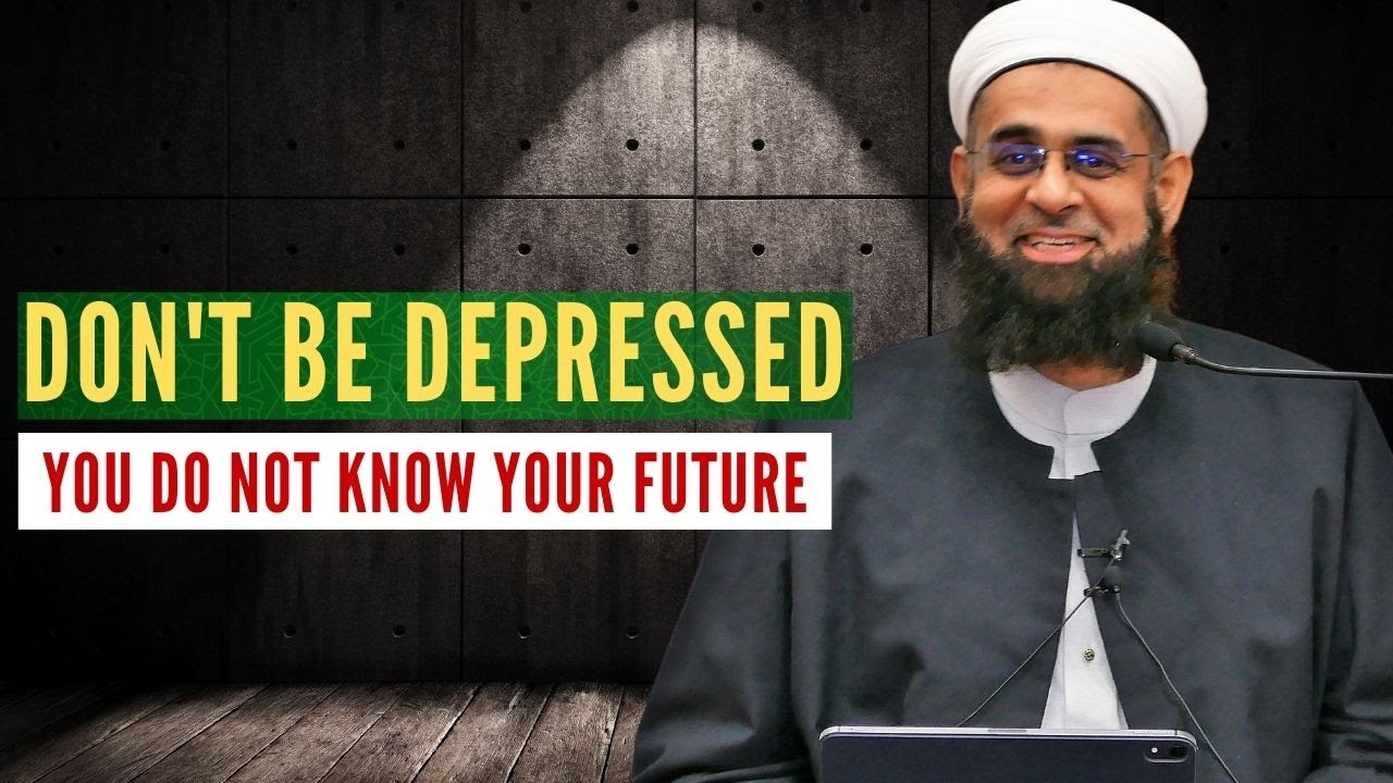 Don't be Depressed: You do not Know Your Future | Mufti Abdur-Rahman ibn Yusuf