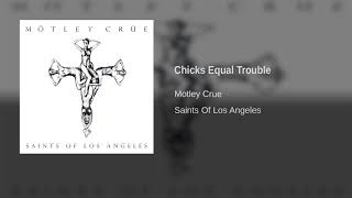Motley Crue - Chicks = Trouble (Chicks Equal Trouble)