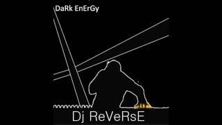DaRk EnErGy - Dj ReVeRsE