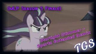 (MLP Season 5 Finale) Starlight Glimmer - Sparta Extended Remix