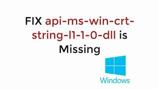 FIX api-ms-win-crt-string-l1-1-0.dll is Missing Windows 10/8