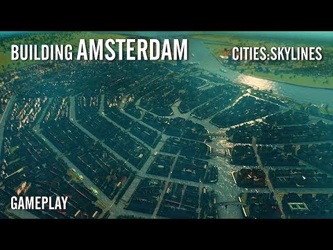 Building AMSTERDAM in Cities Skylines. Game play
