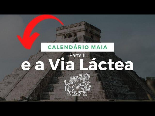 Calendario Maia e a Via Lactea Parte II