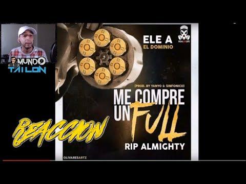 Ele A El Dominio - Me Compre Un Full  - Rip Almighty - REACCION