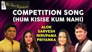 Hum Kisise Kum Nahi..Competion Song..by Alok Katdare, Sarvesh Mishra, Priyanka Mitra & Nirupama Dey