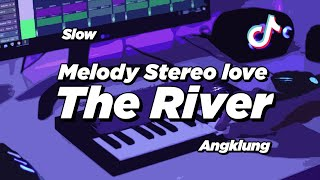 DJ MELODY STEREO LOVE X THE RIVER SLOW ANGKLUNG   VIRAL TIK TOK