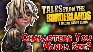 """Tales From The Borderlands Episode 3 """"Catch A Ride"""" & Beyond - What Characters You Want To See?"""