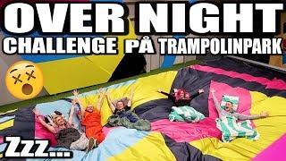 OVER NIGHT CHALLENGE PÅ TRAMPOLINPARK * SJUKA TRICKS*