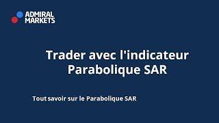 Trader avec l'indicateur Parabolique SAR