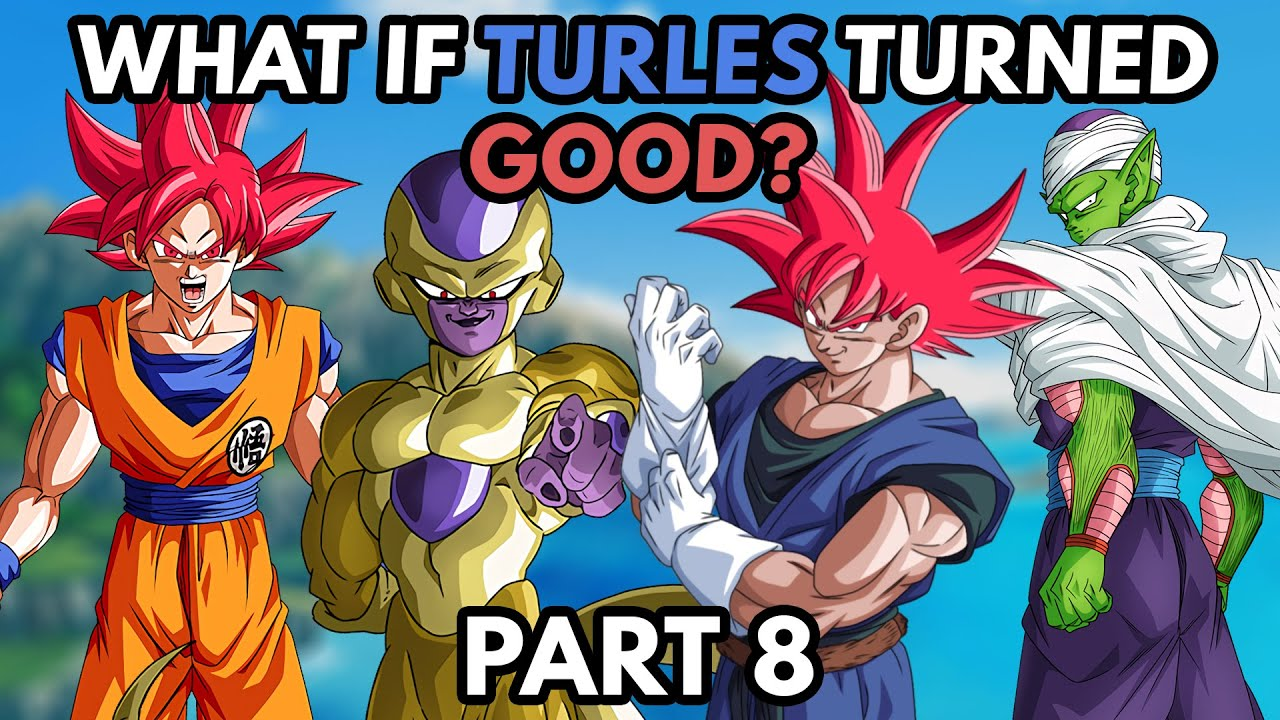 What If Turles Turned Good   Part 8