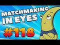 CS:GO - MatchMaking in Eyes #118
