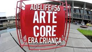 ADELIFE#56 - ARTE CORE ERA CRIANÇA