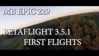 MULTICOPTER BUILDERS EPIC 229 | BETAFLIGHT 3.5.1 FIRST TUNED FLIGHTS