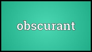Obscurant Meaning