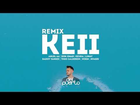 Keii (Remix) – Anuel AA, Don Omar, Ozuna, Lunay, Daddy Yankee, Tego Calderon, Wisin, DEL PUERTO DJ