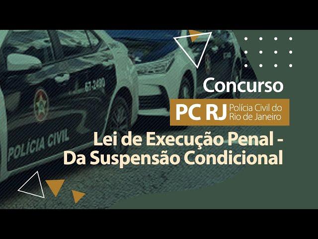 Concurso PC RJ - Lei 7210/1984 - Da Suspensão Condicional