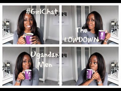 #GirlChat | Ugandan Men:The Lowdown - Lies, Old School Values & Interracial Dating Hate