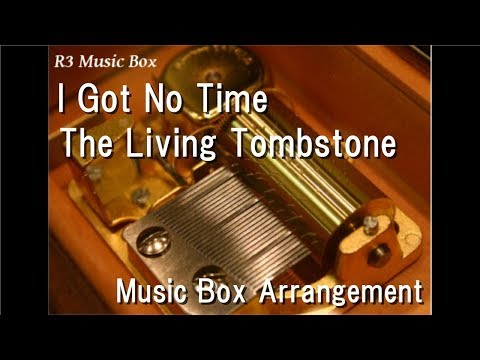 I Got No Time/The Living Tombstone [Music Box]