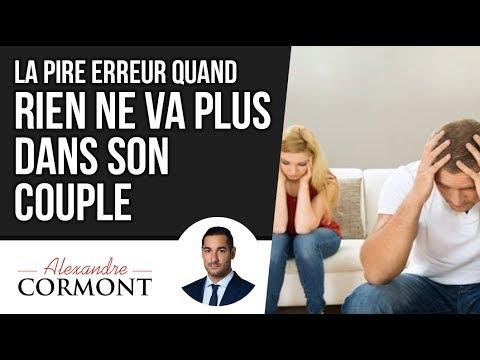 La PIRE Erreur Quand Rien Ne Va Plus Dans Son Couple !