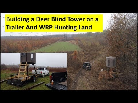 Building A Portable Deer Blind Tower On Trailer And WRP Hunting Land..