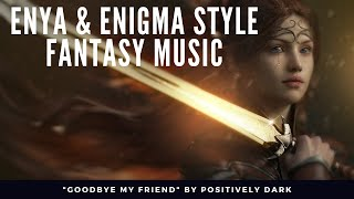 "Music like Enya Enigma 2020 ""Goodbye My Friend"" by Positively Dark - New Age Music"