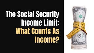 Social Security Income Limit: What Counts As Income?