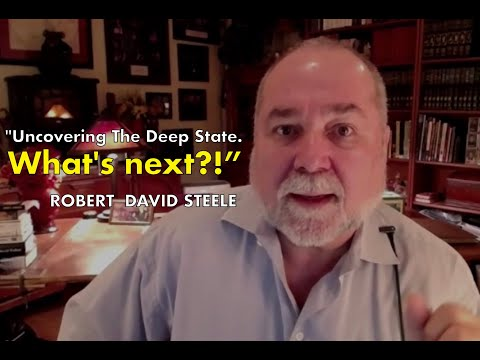"Robert David Steele ""Uncovering the Deep State, What"