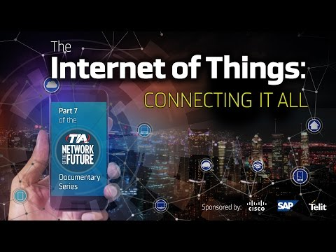 The Internet of Things: Connecting it All - Network of the Future Documentary, Part 7
