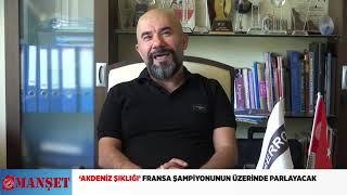 'AKDENİZ ŞIKLIĞI' FRANSA ŞAMPİYONUNUN ÜZERİNDE PARLAYACAK