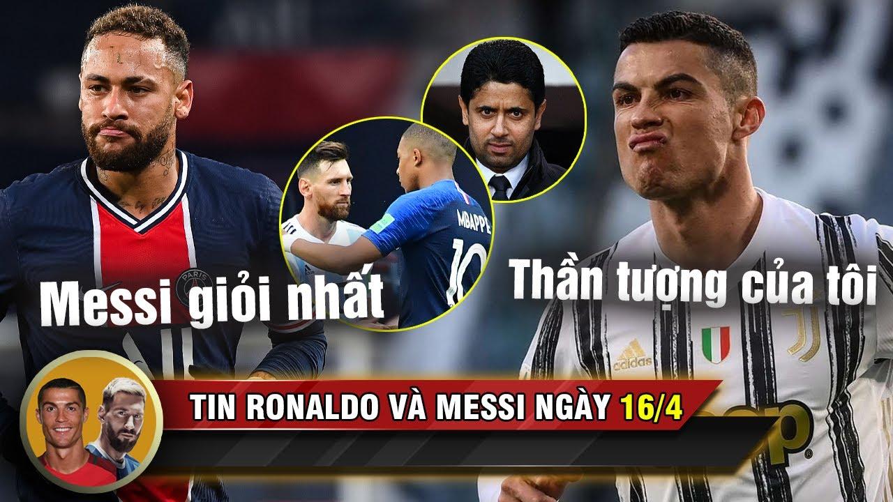 TIN RONALDO MESSI 16/4 | Chủ tịch PSG tiết lộ sốc về Ronaldo - Neymar so sánh giữa Messi và Mbappe