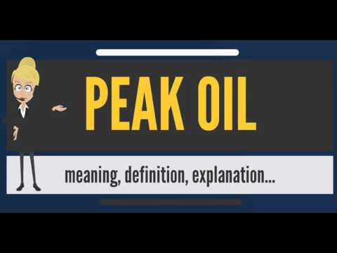 What is PEAK OIL? What does PEAK OIL mean? PEAK OIL meaning, definition & explanation