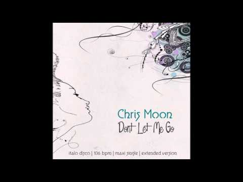 Chris Moon -  Don't Let Me Go. Maxi Version. 2017