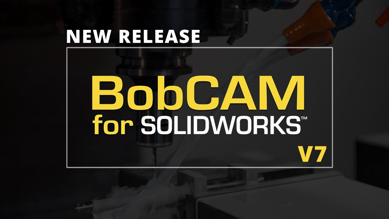 The NEW BobCAM for SOLIDWORKS V7 | BobCAD-CAM