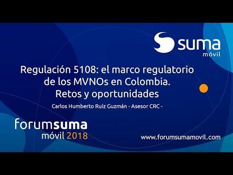 Regulación 5108: el marco regulatorio de los MVNOs en Colombia - Forum SUMA móvil 2018