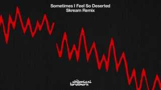 "The Chemical Brothers - ""Sometimes I Feel So Deserted"" (Skream Remix)"
