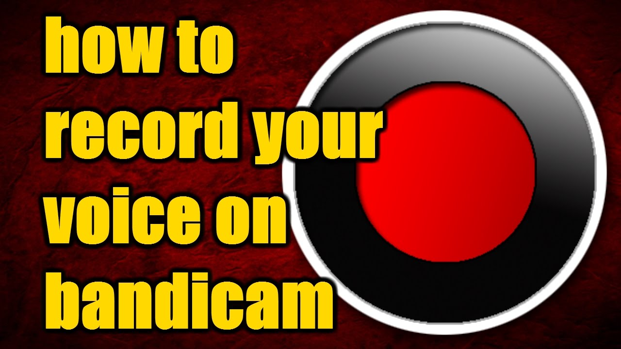 how to record your voice with bandicam