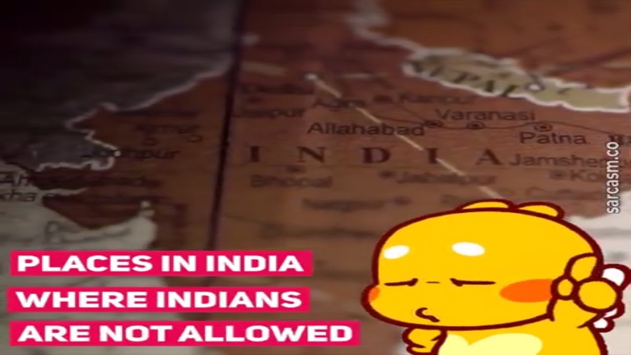 Places in INDIA where INDIANS are not allowed!