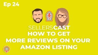How to Get More Reviews on your Amazon Listings [Sellerscast Ep24]