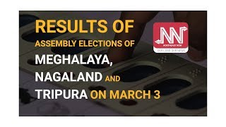 Results of Assembly Elections of Meghalaya, Nagaland and Tripura on March 3