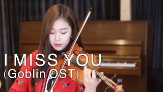 I MISS YOU (Goblin OST) VIOLIN COVER